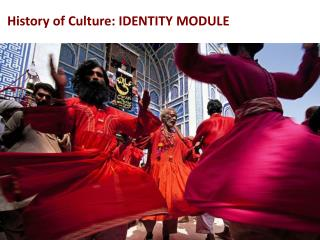 History of Culture: IDENTITY MODULE