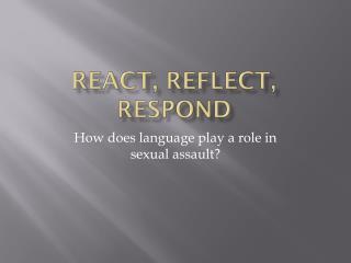 React, Reflect, Respond