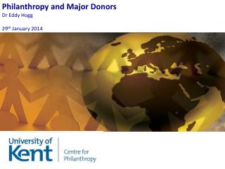 Philanthropy and Major Donors Dr  Eddy Hogg 29 th  January 2014