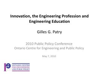Innovation, the Engineering Profession and Engineering Education Gilles G. Patry