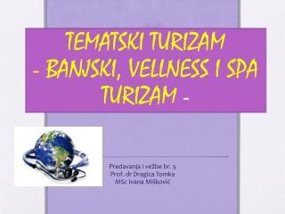 TEMATSKI TURIZAM - BANJSKI, VELLNESS I SPA TURIZAM  -