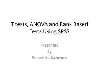 T tests, ANOVA and Rank Based Tests Using SPSS