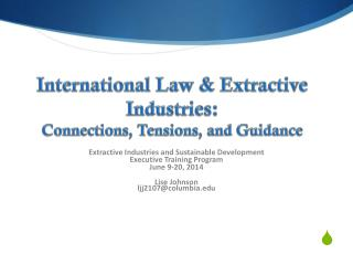 International  Law  & Extractive Industries:  Connections, Tensions, and Guidance
