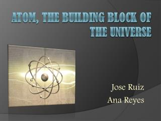 ATOM, THE BUILDING BLOCK OF THE UNIVERSE