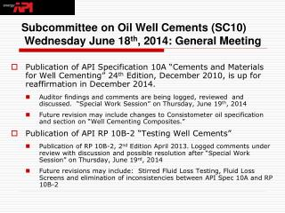 Subcommittee on Oil Well Cements (SC10)   Wednesday June 18 th , 2014: General Meeting