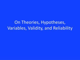On Theories, Hypotheses, Variables, Validity, and Reliability