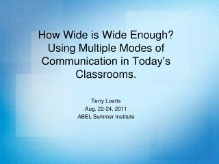 How Wide is Wide Enough?  Using Multiple Modes of Communication in Today's Classrooms.