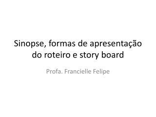 Sinopse, formas  de apresentação do  roteiro e story board