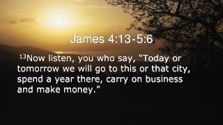 James  4:13 - 5:6