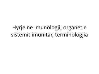 Hyrje  ne  imunologji ,  organet  e  sistemit imunitar ,  terminologjia