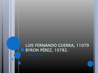 LUIS FERNANDO GUERRA, 11079 BYRON PÉREZ, 10782.