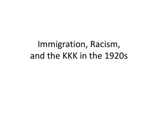 Immigration, Racism,                            and the KKK in the 1920s