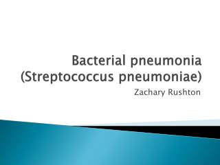 Bacterial pneumonia (Streptococcus  pneumoniae )