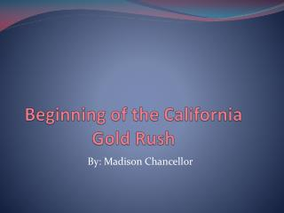 Beginning of the California  Gold Rush
