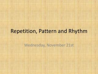Repetition, Pattern and Rhythm