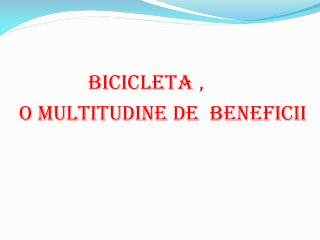 BICICLETA  ,   O MULTITUDINE DE  BENEFICII