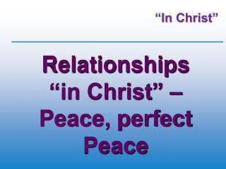 Relationships  �in Christ� �  Peace, perfect Peace