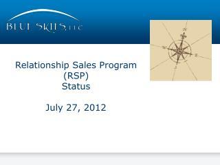 Relationship Sales Program (RSP ) Status July 27, 2012