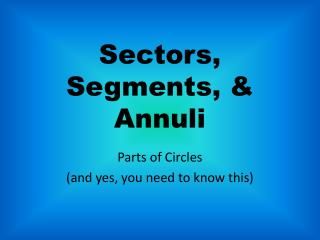 Sectors, Segments, & Annuli