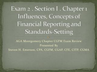 Exam  2  . Section I . Chapter 1 Influences, Concepts of Financial Reporting and Standards-Setting