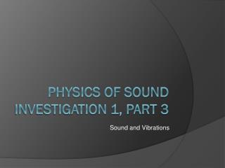 Physics of Sound Investigation 1, Part 3