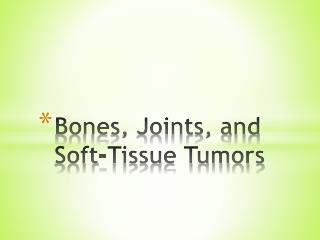 Bones, Joints, and Soft-Tissue Tumors