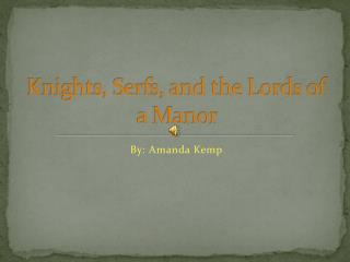 Knights, Serfs, and the Lords of a Manor