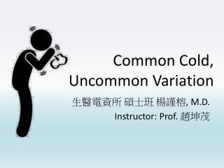 Common Cold,  Uncommon Variation