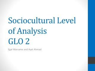 Sociocultural Level of Analysis  GLO 2