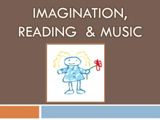 Imagination, Reading  & Music