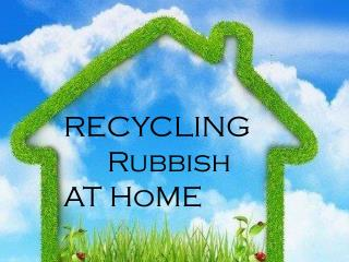 RECYCLING     Rubbish AT  HoME