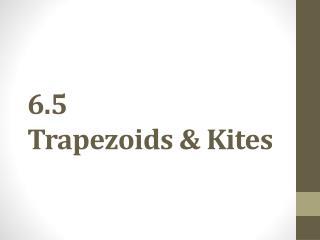 6.5 Trapezoids & Kites