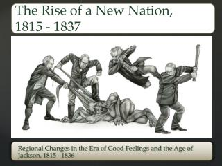 Regional Changes in the Era of Good Feelings and the Age of Jackson, 1815 - 1836