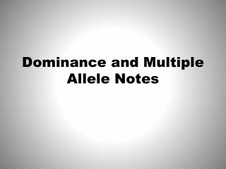 Dominance and Multiple Allele Notes