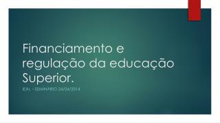 Financiamento e regulação da educação Superior.