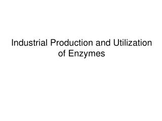 Industrial Production and Utilization of Enzymes