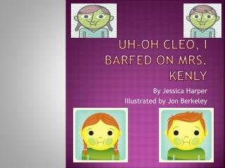 Uh-oh Cleo, I Barfed on Mrs. Kenly