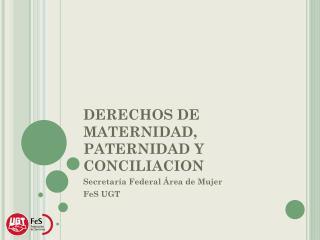 DERECHOS DE MATERNIDAD, PATERNIDAD Y CONCILIACION