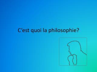 C'est quoi la philosophie?