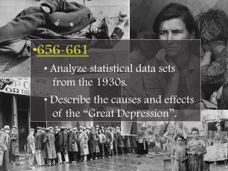 656-661  Analyze statistical data sets     from the 1930s.  Describe the causes and effects