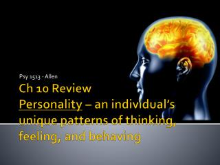 Ch  10  Review Personality  – an individual's unique patterns of thinking, feeling, and behaving