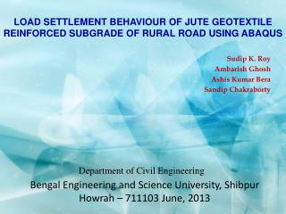LOAD SETTLEMENT BEHAVIOUR OF JUTE GEOTEXTILE REINFORCED SUBGRADE OF RURAL ROAD USING ABAQUS
