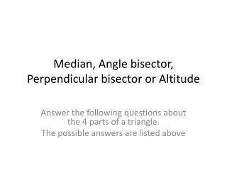 Median, Angle bisector, Perpendicular bisector or Altitude