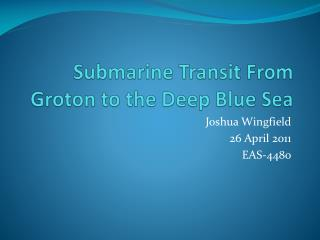 Submarine Transit From  Groton to the  Deep Blue Sea