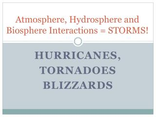 Atmosphere, Hydrosphere and Biosphere Interactions = STORMS!