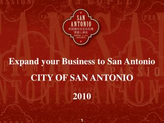 Expand your Business to San Antonio CITY OF SAN ANTONIO 2010