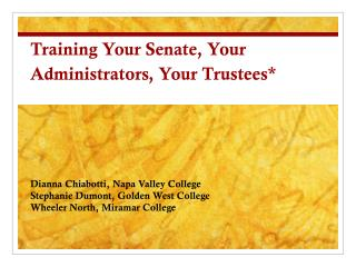 Training Your Senate, Your Administrators, Your Trustees*