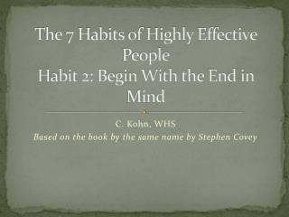 The 7 Habits of Highly Effective People Habit 2: Begin With the End in Mind