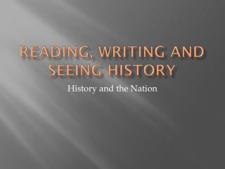 Reading, Writing and Seeing History