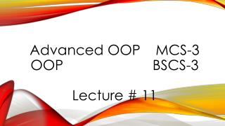 Advanced OOP	  MCS-3  OOP						 BSCS-3 Lecture  #  11